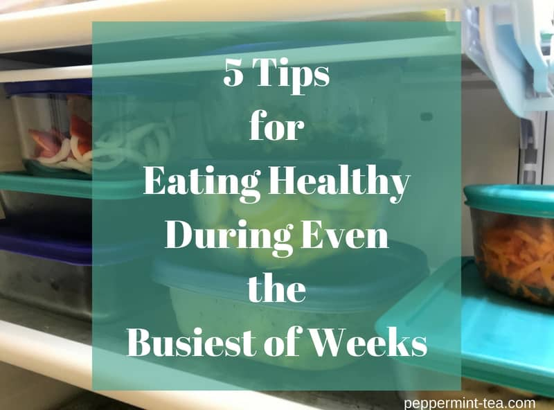 5 Tips for Eating Healthy During Even the Busiest of Weeks
